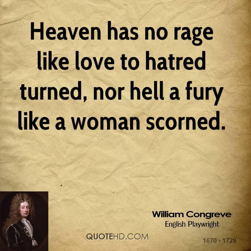 Hell hath no fury like a woman scorned